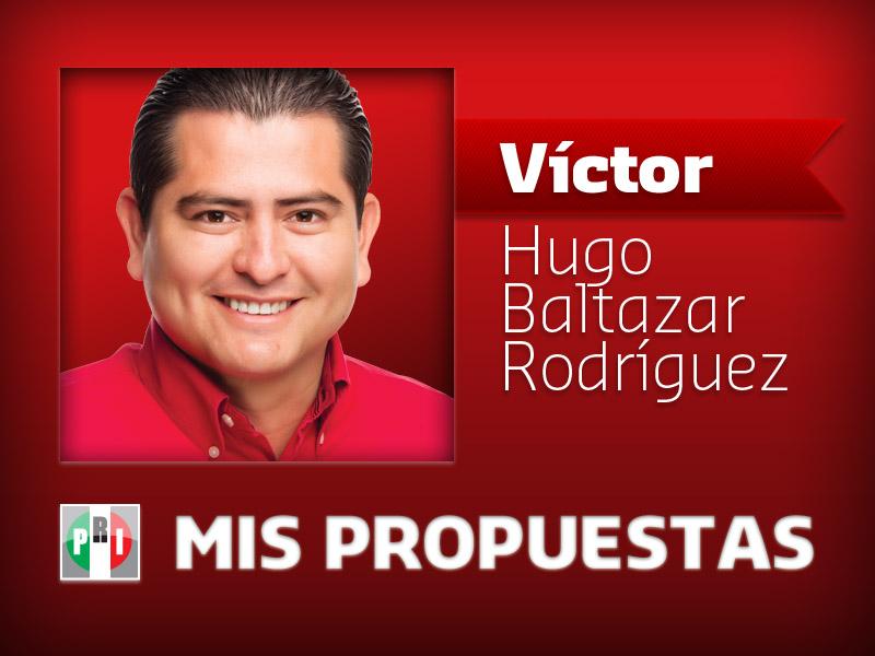 PROPUESTAS: VÍCTOR HUGO BALTAZAR RODRÍGUEZ