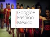 GOOGLE + IMPULSARÁ LA MODA EN MÉXICO